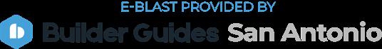E-blast Provided by Builder Guides San Antonio